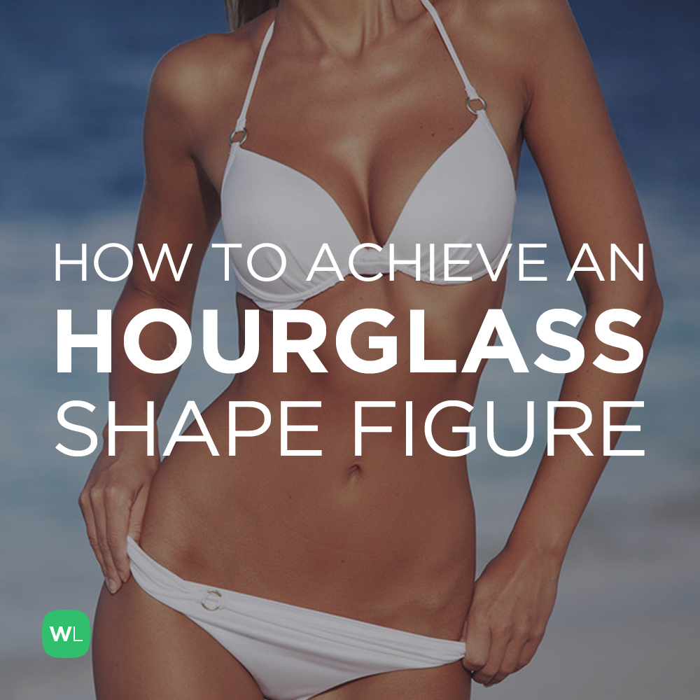 Which exercises will help me achieve an hourglass shape figure